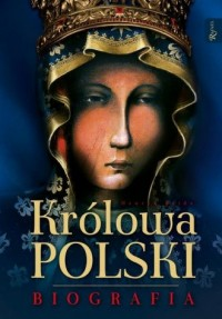 Królowa Polski. Biografia - Henryk Bejda - okładka książki