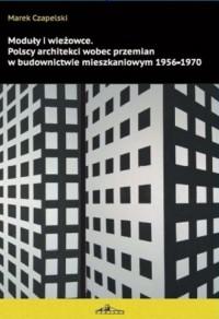 Moduły i wieżowce. Polscy architekci wobec przemian w budownictwie mieszkaniowym 1956-1970 - okładka książki