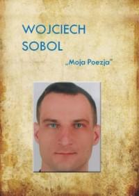 Moje poezje - Wojciech Sobol - okładka książki