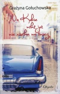 Na Kubie nikt nie już nie czeka na śnieg - okładka książki
