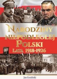 Narodziny Niepodległej Polski Lata 1918-1926 - okładka książki