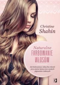 Naturalne farbowanie włosów. Jak malować włosy bez chemii przy użyciu henny oraz czystych pigmentów ziołowych - okładka książki
