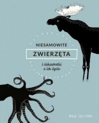 Niesamowite zwierzęta i ciekawostki z ich życia - okładka książki