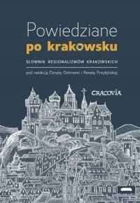 Powiedziane po krakowsku. Słownik regionalizmów krakowskich - okładka książki