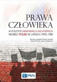 Prawa człowieka w polityce demokracji zachodnich wobec Polski w latach 1975-1981 - okładka książki