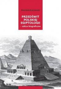 Przedświt polskiej egiptologii - szkice biograficzne - okładka książki
