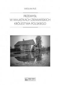 Przemysł w majątkach ziemiańskich Królestwa Polskiego. 1879-1913 - okładka książki