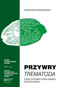 Przywry Trematoda. Część systematyczna Digenea Echinostomida. Fauna Słodkowodna Polski. Zeszyt 34B - okładka książki