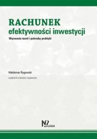 Rachunek efektywności inwestycji. Wyzwania teorii i potrzeby praktyki - okładka książki