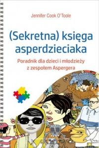 Sekretna księga asperdzieciaka. Poradnik dla dzieci i młodzieży z zespołem Aspergera - okładka książki