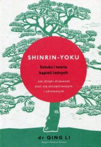 Shinrin-yoku Sztuka i teoria kąpieli leśnych. Jak dzięki drzewom stać się szczęśliwszym i zdrowszym - okładka książki