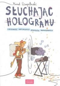 Słuchając hologramu - okładka książki