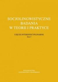 Socjolingwistyczne badania w teorii i praktyce Ujęcie interdyscyplinarne. Tom 5 - okładka książki