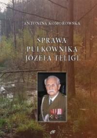 Sprawa pułkownika Józefa Teligi. Oskarżenia szefa komórki wywiadu Armii Krajowej. Od AK do - okładka książki