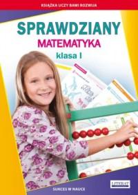 Sprawdziany. Matematyka. Klasa I. Sukces w nauce - okładka książki