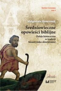 Średniowieczne opowieści biblijne. Paleja historyczna w tradycji bizantyńsko-słowiańskiej. Series Ceranea 4 - okładka książki