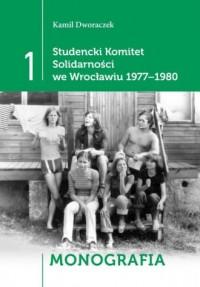 Studencki Komitet Solidarności we Wrocławiu 1977-1980. Tom 1. Monografia. Tom 2. Relacje. Tom 3. Dokumenty - okładka książki