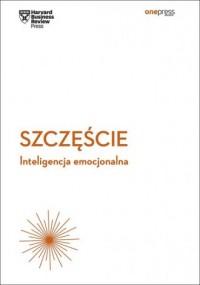 Szczęście. Inteligencja emocjonalna Harvard Business Review - okładka książki