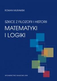 Szkice z filozofii i historii matematyki i logiki - okładka książki