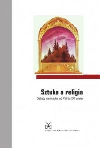Sztuka a religia. Debaty niemieckie od XIV do XXI wieku - okładka książki