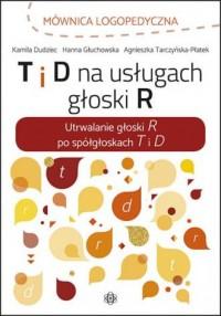 T i D na usługach głoski R. Utrwalanie - okładka książki