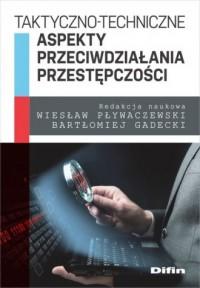 Taktyczno-techniczne aspekty przeciwdziałania przestępczości - okładka książki