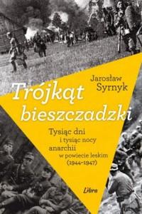 Trójkąt bieszczadzki. Tysiąc dni i tysiąc nocy anarchii w powiecie leskim 1944-1947 - okładka książki