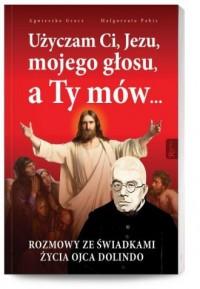 Użyczam Ci, Jezu, mojego głosu, a Ty mów... - okładka książki