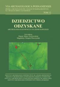 VIA Archaeologica Posnaniensis. Tom 12. Dziedzictwo odzyskane. Archeologia ratownicza na ziemi rawickiej - okładka książki