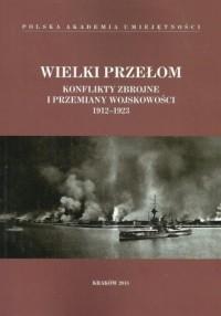 Wielki przełom. Konflikty zbrojne i przemiany wojskowości 1912-1923 - okładka książki
