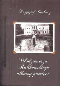 Włodzimierza Rulikowskiego albumy pamięci - okładka książki