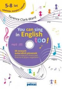 You can sing in english too +CD. 20 nowych piosenek autorskich poszerzających słownictwo dziecka w języku angielskim - okładka podręcznika