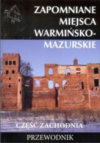 Zapomniane miejsca warmińsko - - okładka książki