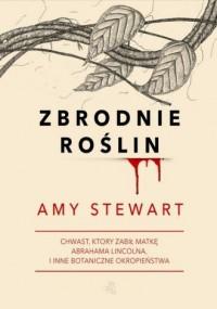 Zbrodnie roślin - Amy Stewart - okładka książki