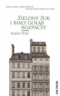 Zielony żuk i biały gołąb rozpaczy - okładka książki