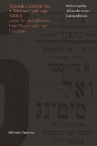 Żydowskie druki ulotne w Warszawie 1918-1939/ Jewish Printed Ephemera from Warsaw 1918-1939. Katalog/ Catalogue - okładka książki