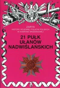 21 Pułk Ułanów Nadwiślańskich. Seria: Zarys historii wojennej pułków polskich w Kampanii Wrześniowej - okładka książki