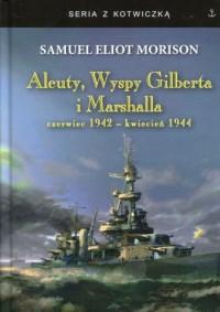 Aleuty, Wyspy Gilberta i Marshalla. czerwiec 1942-kwiecień 1944. Seria z kotwiczką - okładka książki