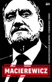 Antoni Macierewicz. Biografia nieautoryzowana - okładka książki