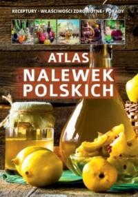 Atlas nalewek polskich. Receptury. Składniki. Porady - okładka książki