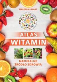 Atlas witamin. Naturalne żródło zdrowia - okładka książki