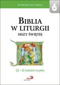 Biblia w liturgii Mszy Świętej. 15-21 tydzień zwykły. W drodze do Emaus 6 - okładka książki