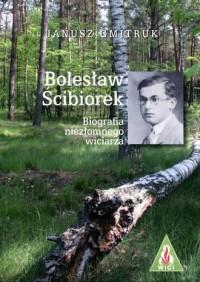 Bolesław Ścibiorek. Biografia niezłomnego wiciarza - okładka książki
