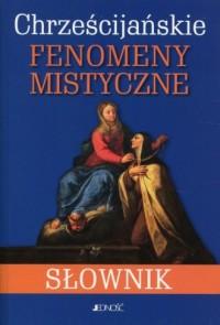 Chrześcijańskie fenomeny mistyczne. Słownik - okładka książki