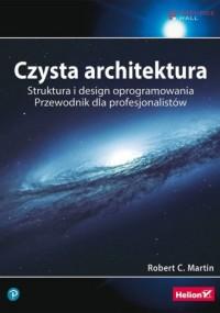 Czysta architektura. Struktura i design oprogramowania. Przewodnik dla profesjonalistów - okładka książki