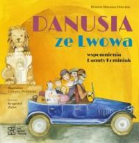 Danusia ze Lwowa. Wspomnienia Danuty Kominiak - okładka książki