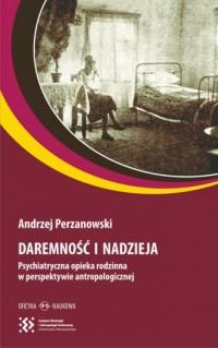 Daremność i nadzieja. Psychiatryczna opieka rodzinna w perspektywie antropologicznej - okładka książki