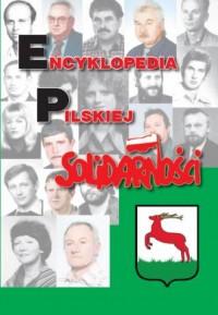 Encyklopedia Pilskiej Solidarności. Seria: Biblioteka Solidarności Walczącej - okładka książki