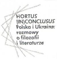 Hortus (In)Conclusus Polska i Ukraina: rozmowy o filozofii i literaturze - okładka książki