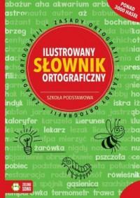 Ilustrowany słownik ortograficzny. Szkoła podstawowa - okładka książki